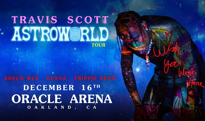 8f65f1312725 Travis Scott: Astroworld Tour | Oracle Arena and RingCentral Coliseum
